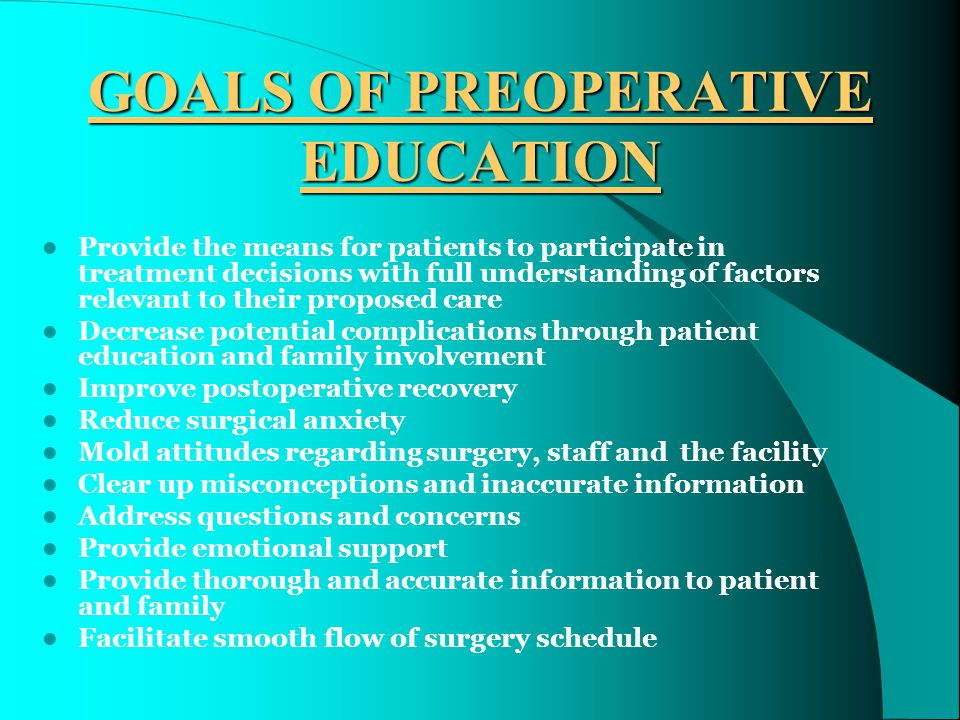 PREOPERATIVE EDUCATION T he process of informing clients about their condition, surgery and postoperative care Prepare patients for surgery and help them to manage their care postoperatively Key to decreased complications and readmission; thus, improving cost effectiveness