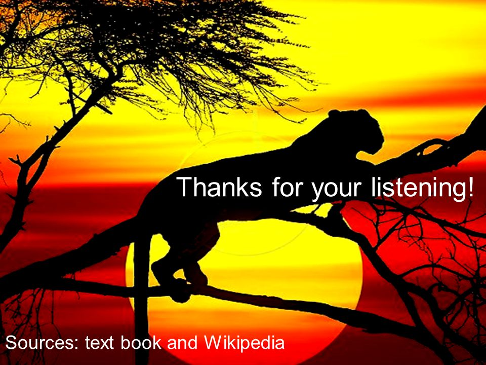 Thanks for your listening! Sources: text book and Wikipedia