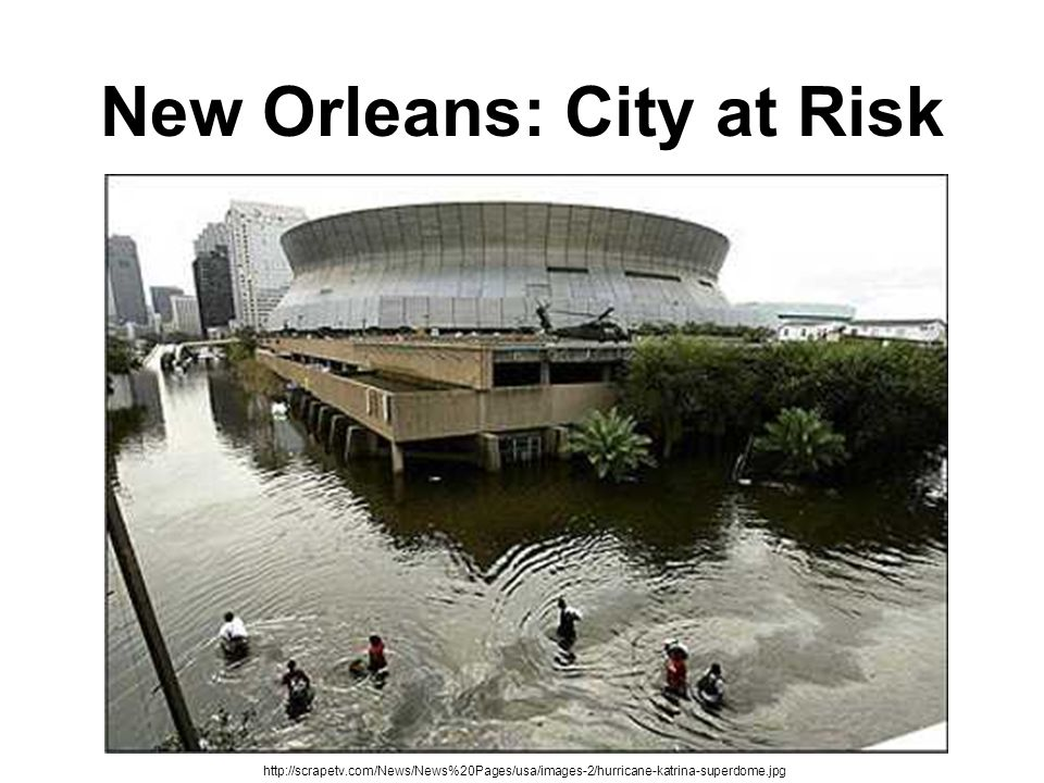 New Orleans: City at Risk http://scrapetv.com/News/News%20Pages/usa/images-2/hurricane-katrina-superdome.jpg