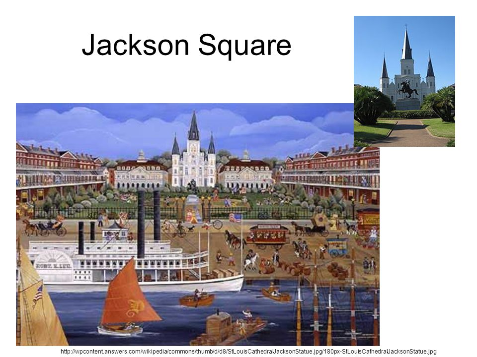 Jackson Square http://wpcontent.answers.com/wikipedia/commons/thumb/d/d8/StLouisCathedralJacksonStatue.jpg/180px-StLouisCathedralJacksonStatue.jpg