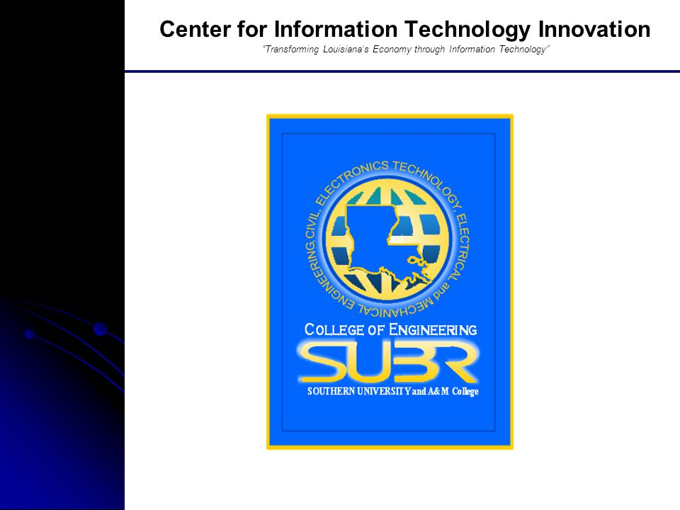 Southern University And A&M College, Baton Rouge, LA Center for Information Technology Innovation Transforming Louisiana's Economy through Information Technology