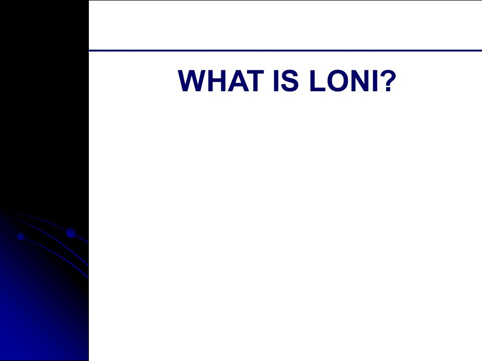 Southern University And A&M College, Baton Rouge, LA WHAT IS LONI?