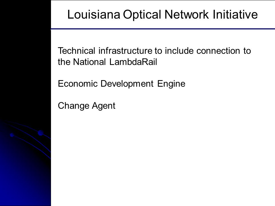 Southern University And A&M College, Baton Rouge, LA Louisiana Optical Network Initiative Technical infrastructure to include connection to the National LambdaRail Economic Development Engine Change Agent