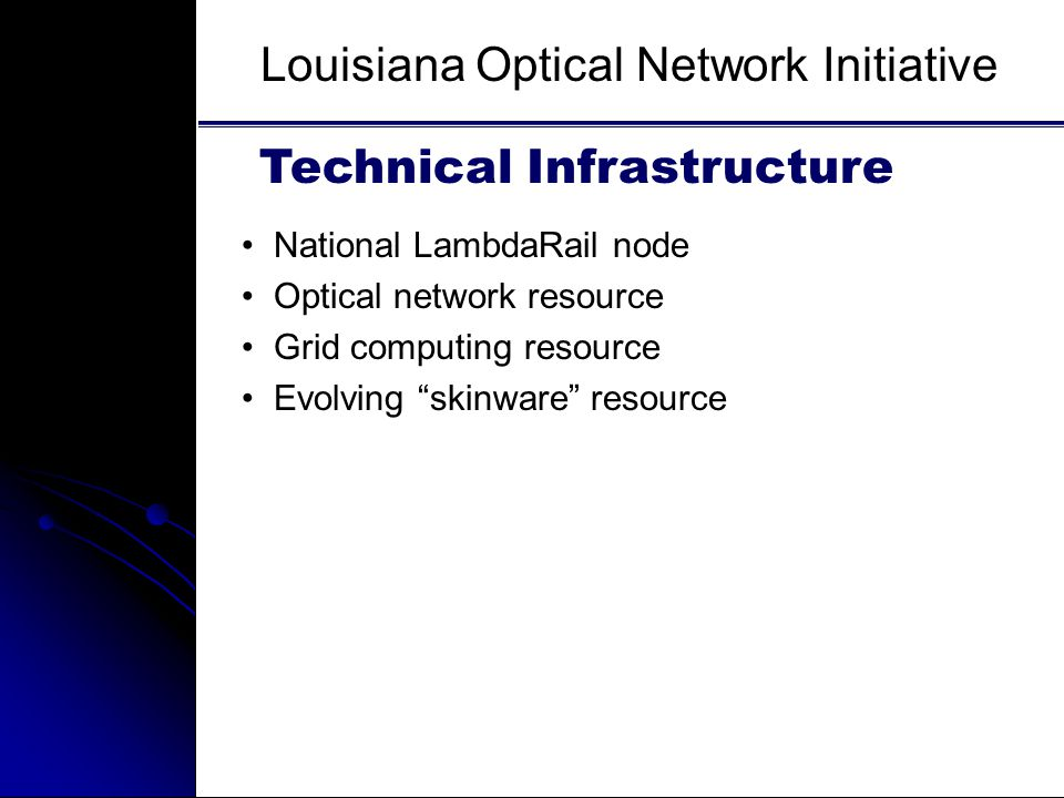 Southern University And A&M College, Baton Rouge, LA National LambdaRail node Optical network resource Grid computing resource Evolving skinware resource Technical Infrastructure Louisiana Optical Network Initiative