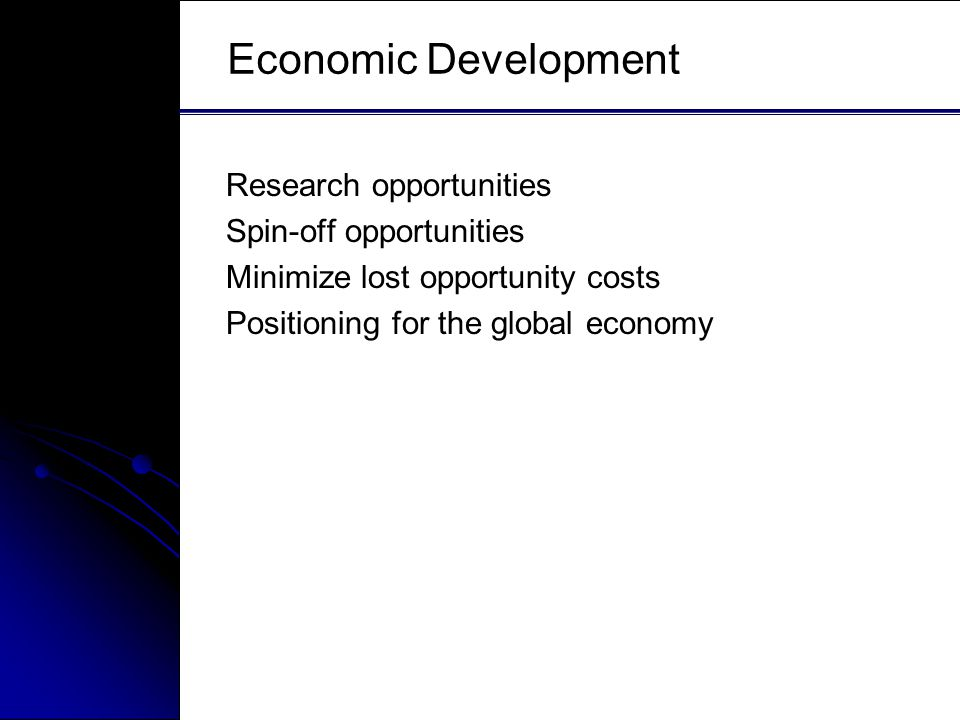 Economic Development Research opportunities Spin-off opportunities Minimize lost opportunity costs Positioning for the global economy