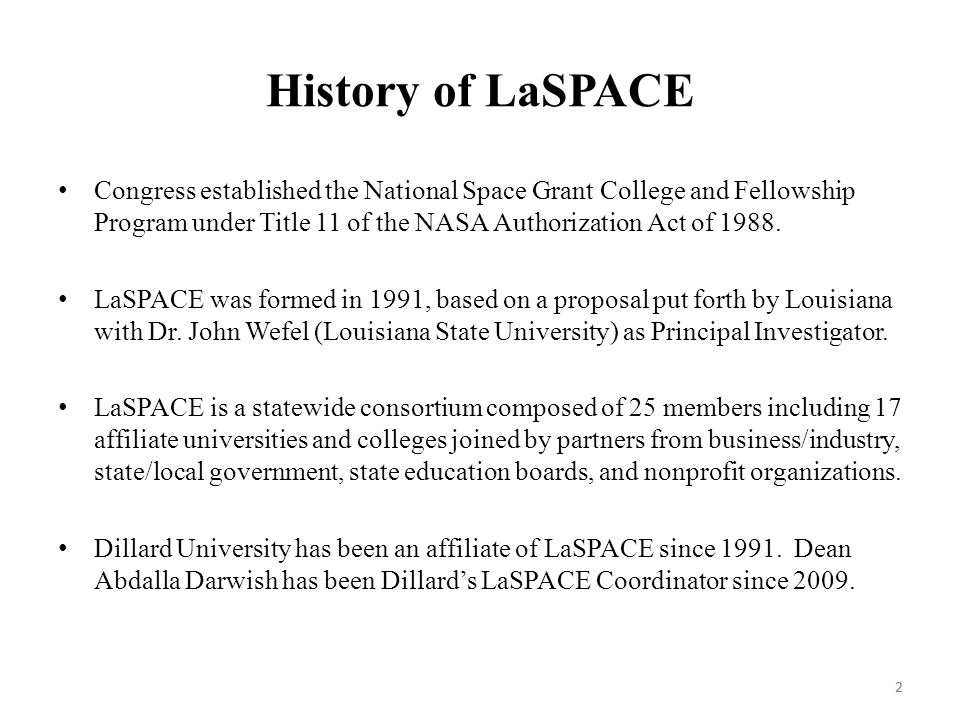 2 History of LaSPACE Congress established the National Space Grant College and Fellowship Program under Title 11 of the NASA Authorization Act of 1988.