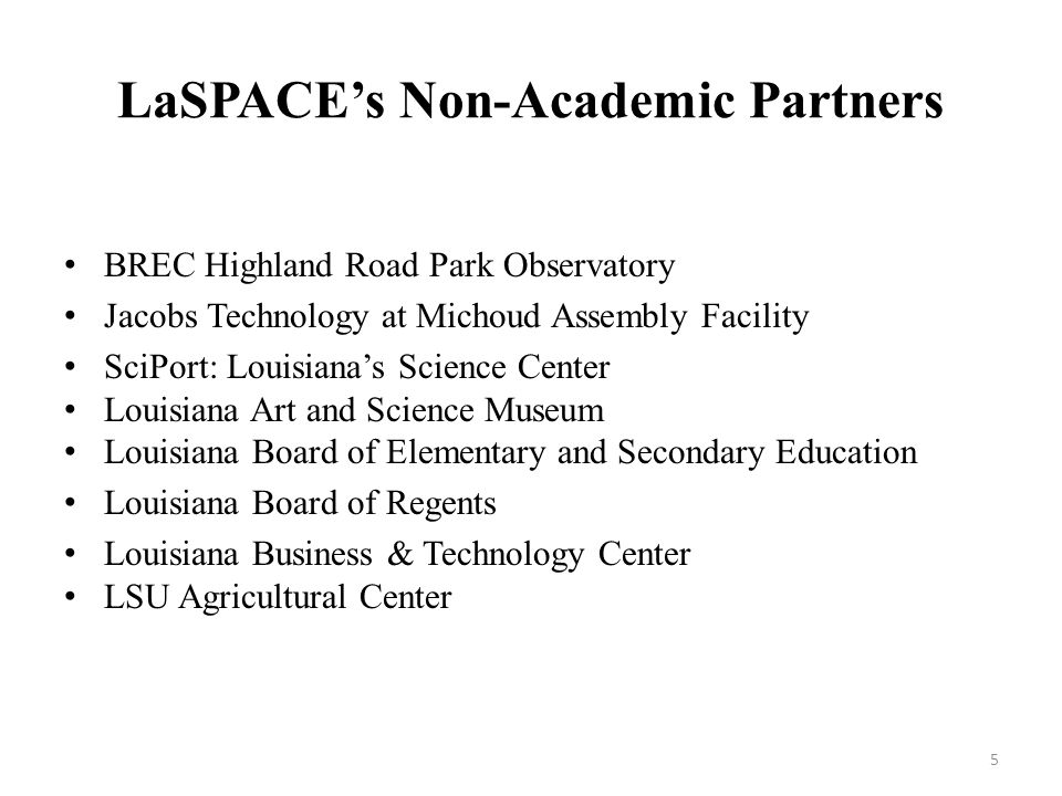 Message from our Director 6 Our goal at LaSPACE is to promote scientific research, workforce development, and public outreach that will enhance economic growth and development in Louisiana, as well as contribute to the research and technology Mission Directorates of the Office of Education at NASA.