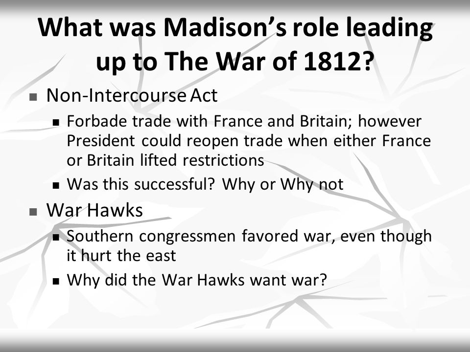 What was Madison's role leading up to The War of 1812.