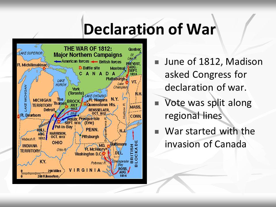 Declaration of War June of 1812, Madison asked Congress for declaration of war.