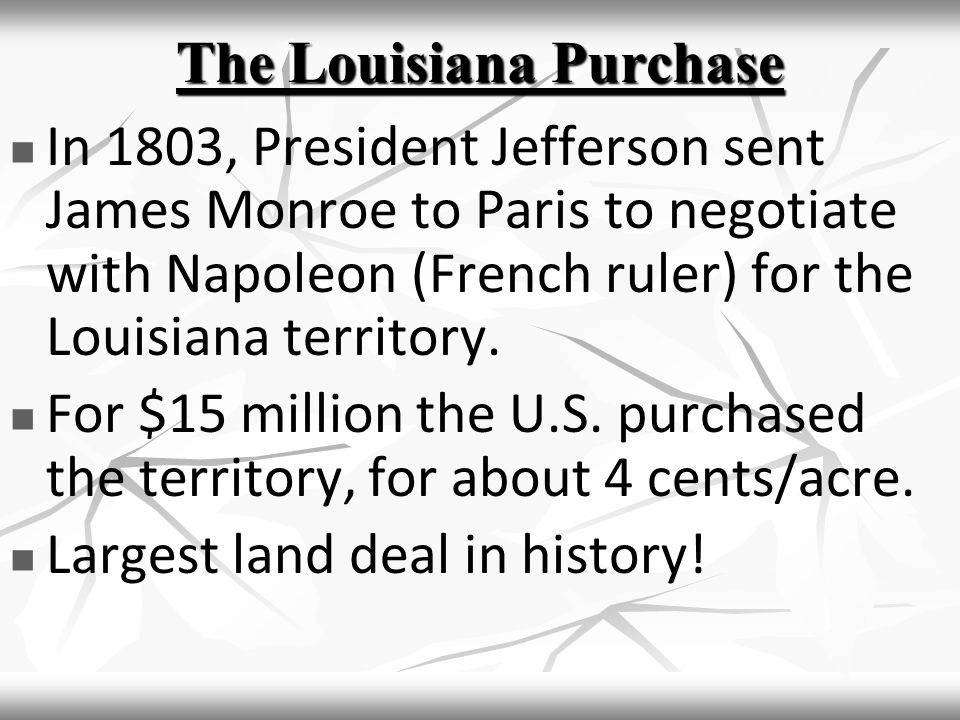 In 1803, President Jefferson sent James Monroe to Paris to negotiate with Napoleon (French ruler) for the Louisiana territory.