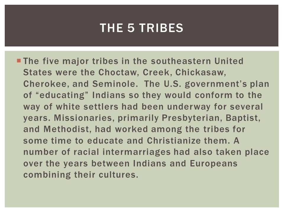  The five major tribes in the southeastern United States were the Choctaw, Creek, Chickasaw, Cherokee, and Seminole.