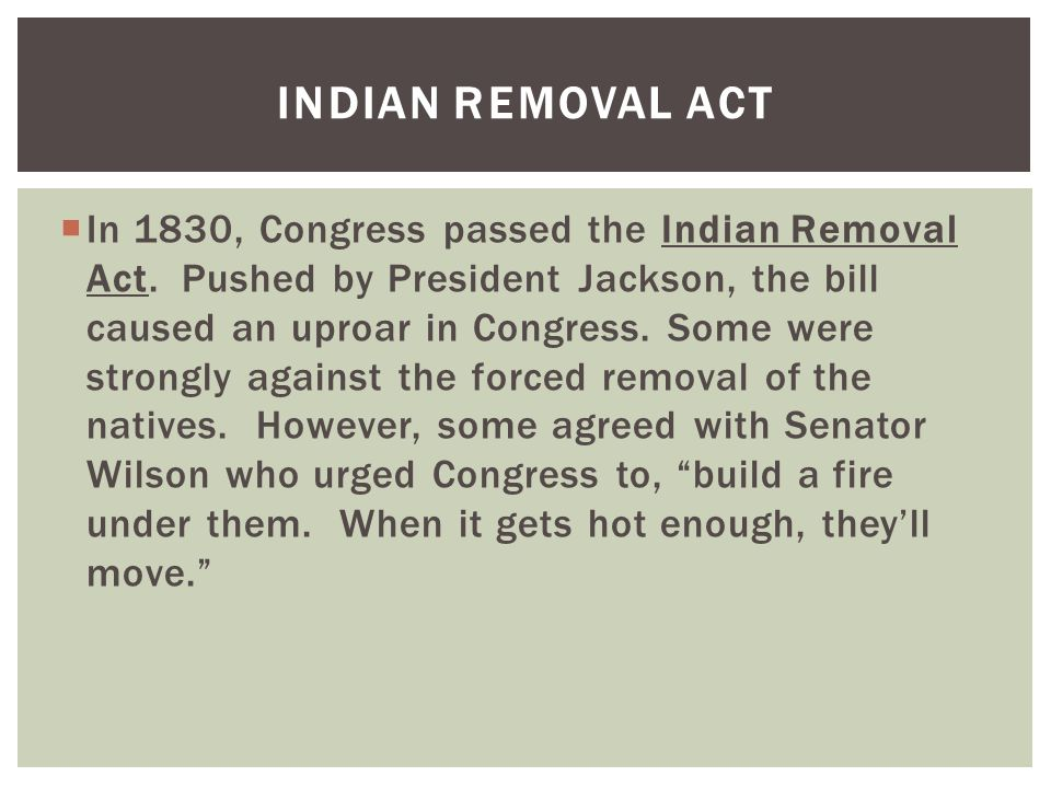  In 1830, Congress passed the Indian Removal Act.