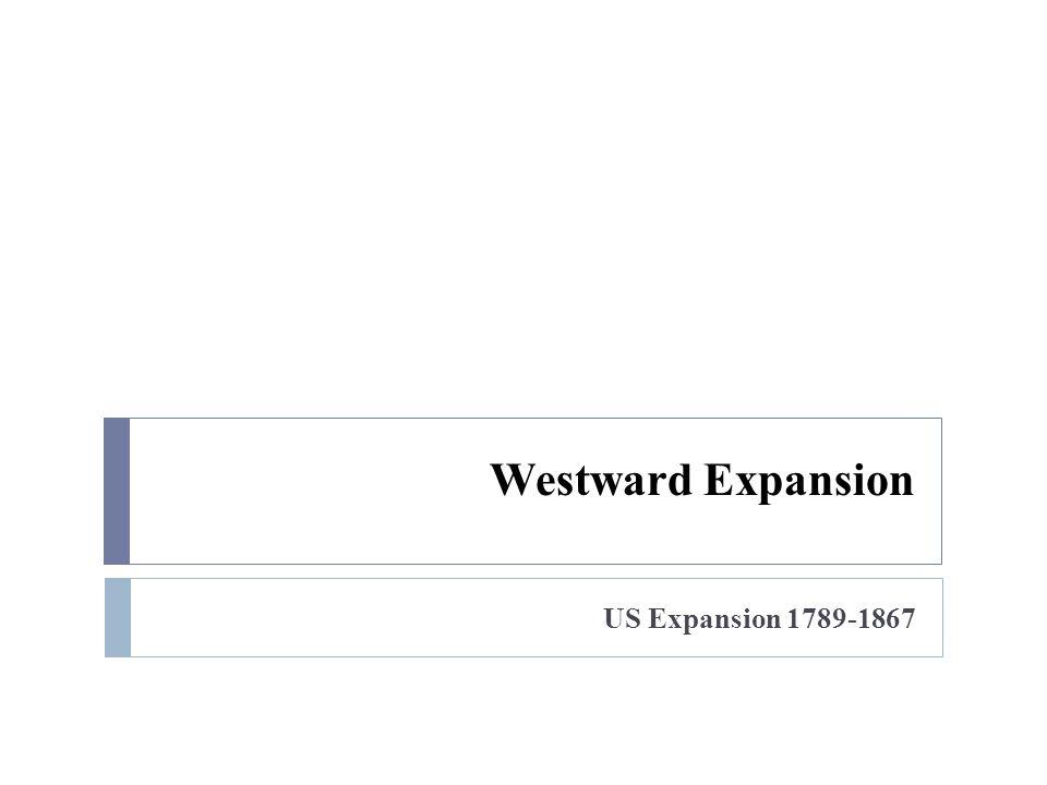 Westward Expansion US Expansion 1789-1867