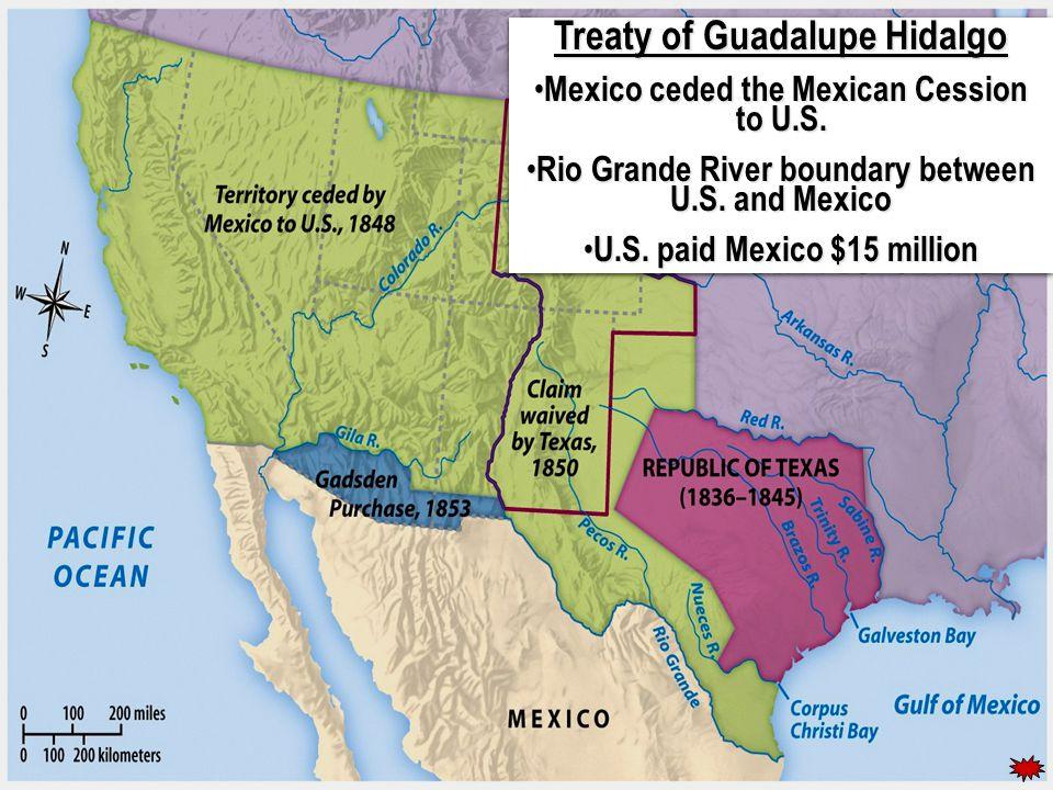 Treaty of Guadalupe Hidalgo Mexico ceded the Mexican Cession to U.S. Mexico ceded the Mexican Cession to U.S. Rio Grande River boundary between U.S. a
