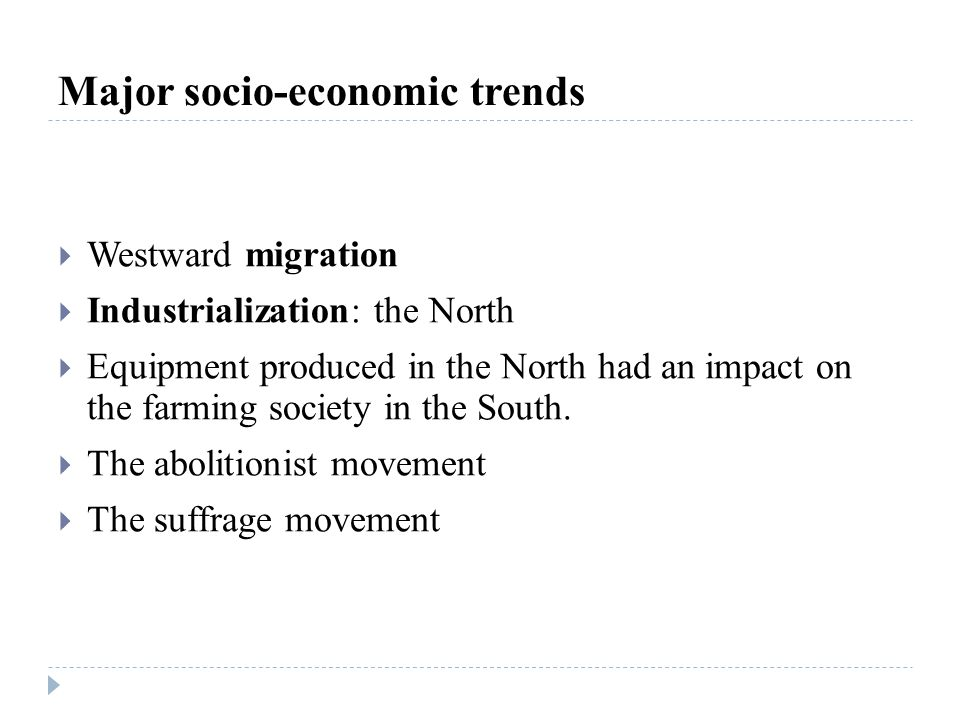Major socio-economic trends  Westward migration  Industrialization: the North  Equipment produced in the North had an impact on the farming society