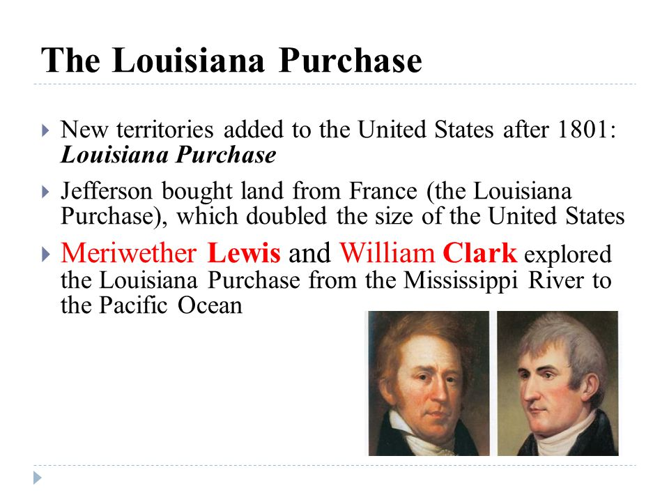 The Louisiana Purchase  New territories added to the United States after 1801: Louisiana Purchase  Jefferson bought land from France (the Louisiana