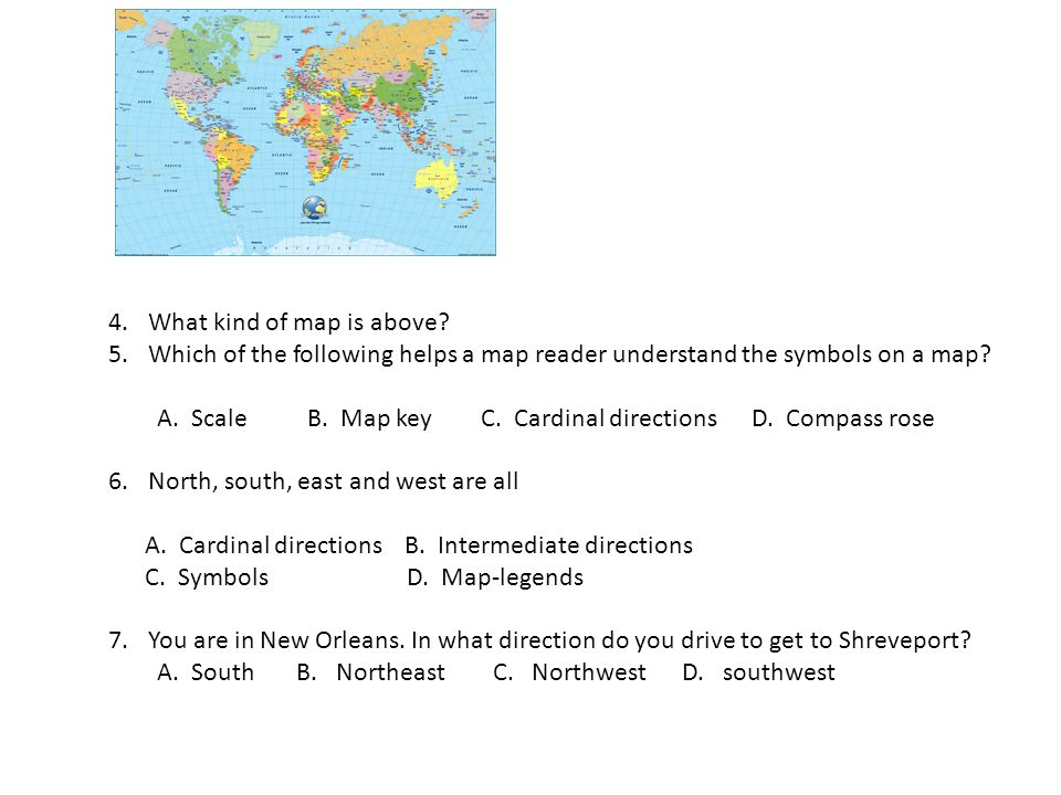 4.What kind of map is above? 5.Which of the following helps a map reader understand the symbols on a map? A. Scale B. Map key C. Cardinal directions D