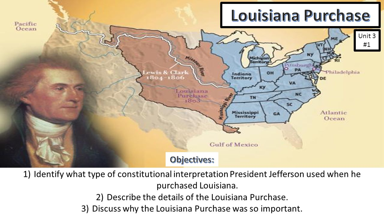 Unit 3 #1 1)Identify what type of constitutional interpretation President Jefferson used when he purchased Louisiana.