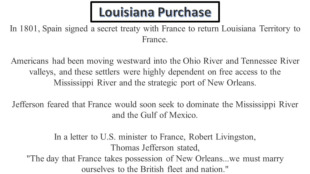 France was slow in taking control of Louisiana, but in 1802 Spanish authorities, acting under French orders, revoked a U.S.-Spanish treaty that granted Americans the right to use New Orleans.