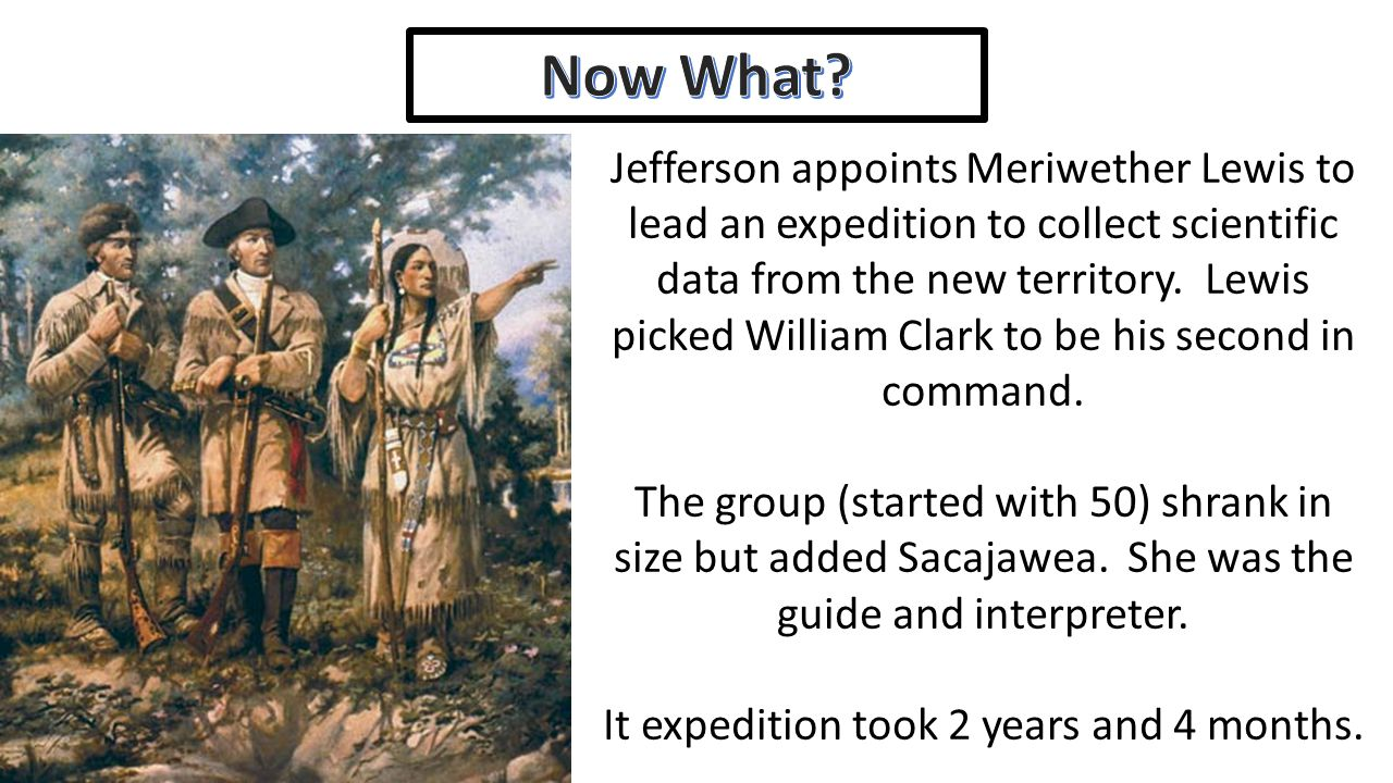 Jefferson appoints Meriwether Lewis to lead an expedition to collect scientific data from the new territory.