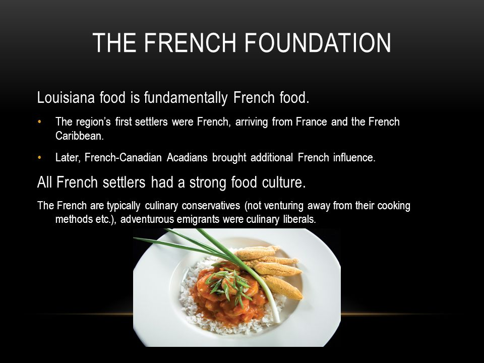 THE FRENCH FOUNDATION Louisiana food is fundamentally French food.