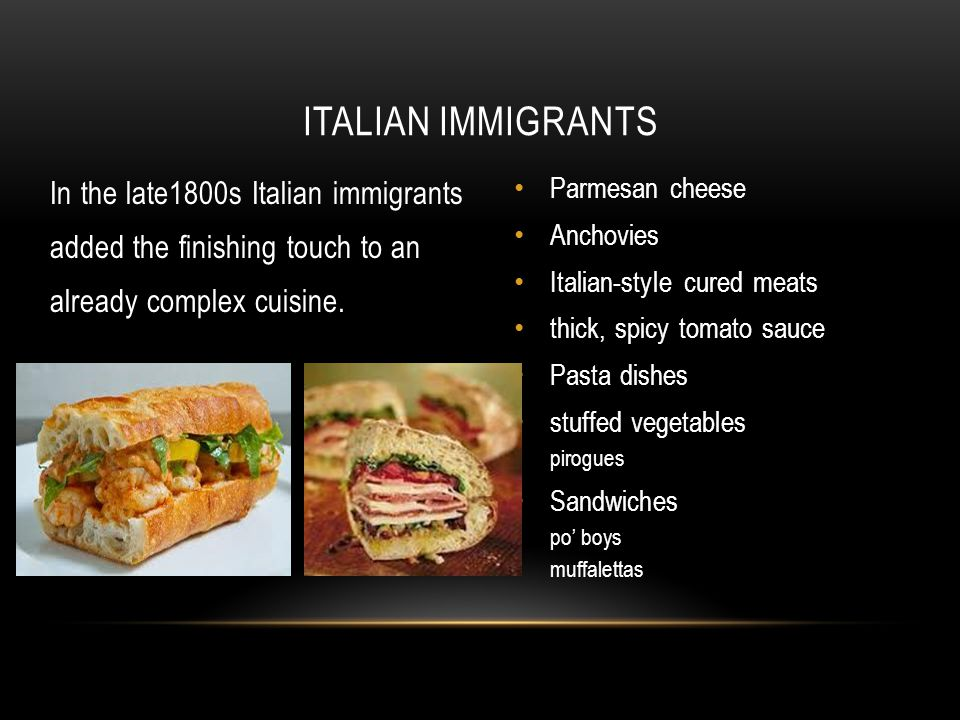In the late1800s Italian immigrants added the finishing touch to an already complex cuisine.