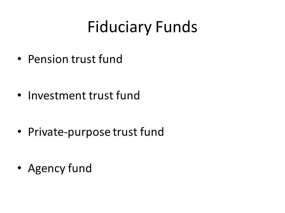 Pension trust fund Investment trust fund Private-purpose trust fund Agency fund