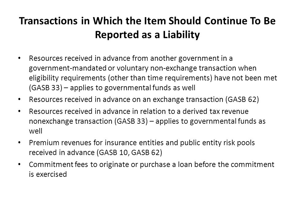Transactions in Which the Item Should Continue To Be Reported as a Liability Resources received in advance from another government in a government-man
