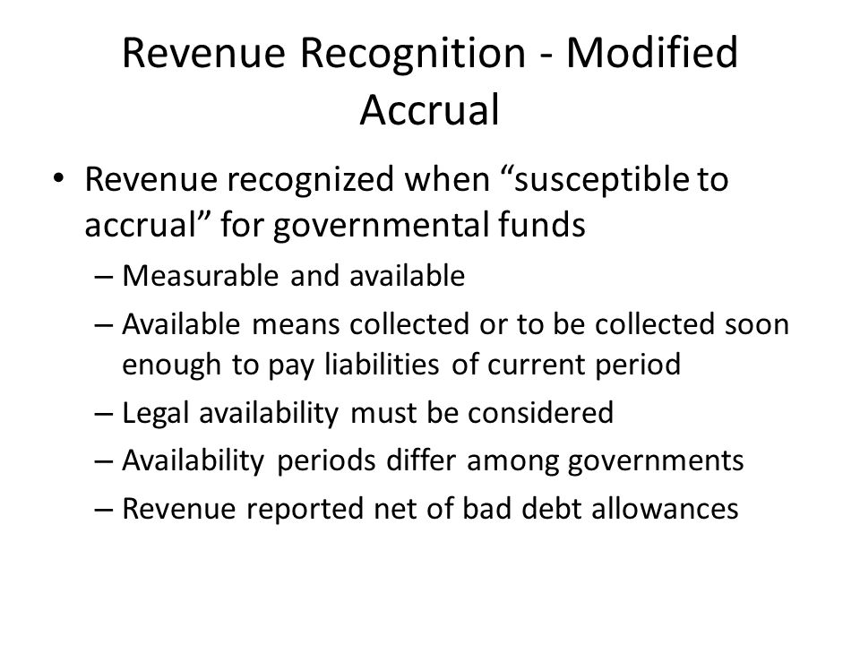 "Revenue Recognition - Modified Accrual Revenue recognized when ""susceptible to accrual"" for governmental funds – Measurable and available – Available"