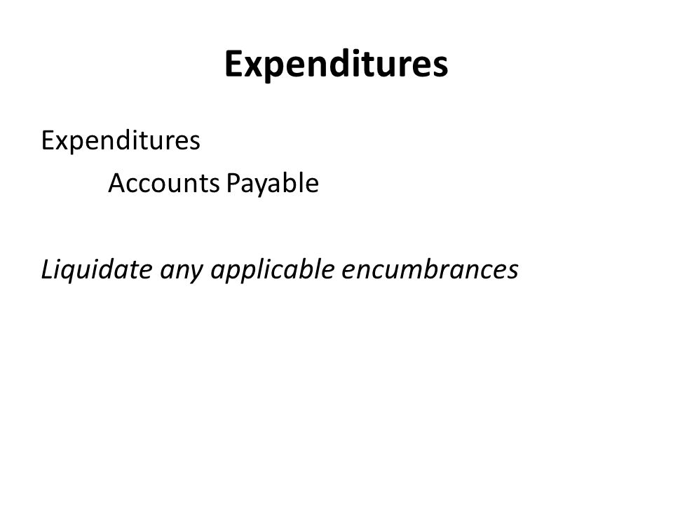 Expenditures Accounts Payable Liquidate any applicable encumbrances