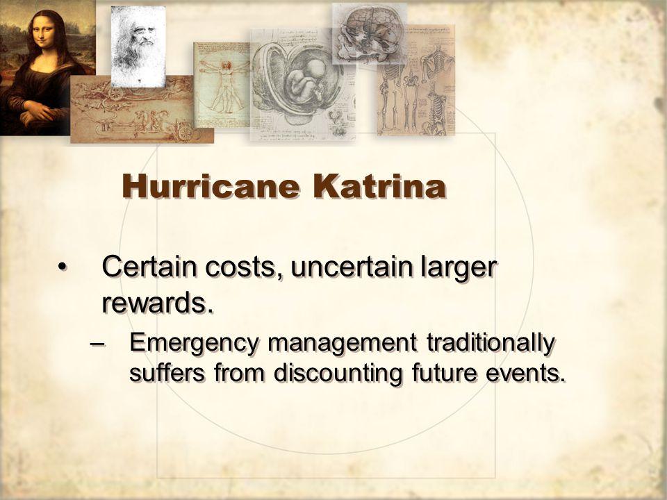 Hurricane Katrina Certain costs, uncertain larger rewards.