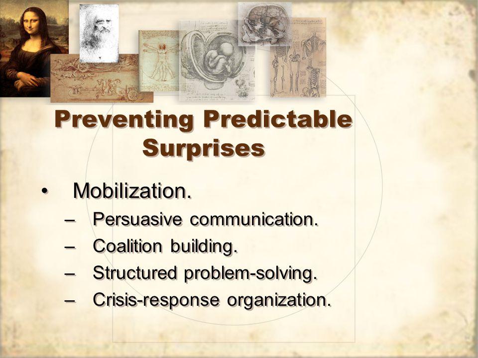 Preventing Predictable Surprises Mobilization. –Persuasive communication.