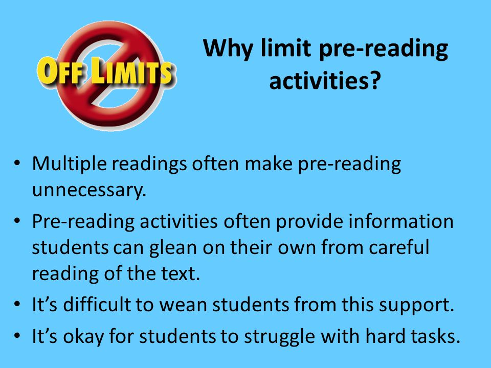 Why limit pre-reading activities? Multiple readings often make pre-reading unnecessary. Pre-reading activities often provide information students can
