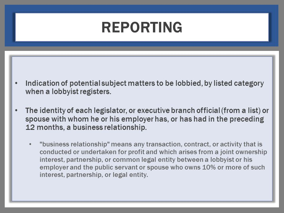 REPORTING Indication of potential subject matters to be lobbied, by listed category when a lobbyist registers. The identity of each legislator, or exe