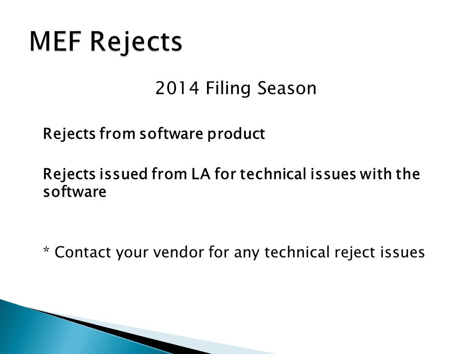 2014 Filing Season Rejects from software product Rejects issued from LA for technical issues with the software * Contact your vendor for any technical reject issues