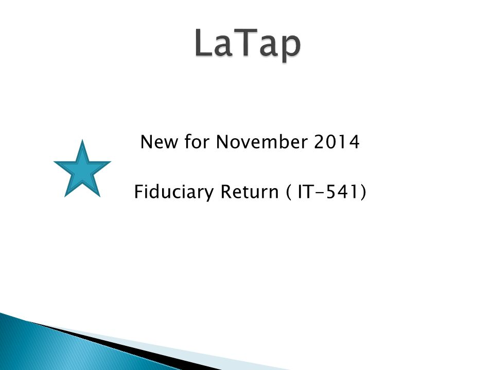 New for November 2014 Fiduciary Return ( IT-541)