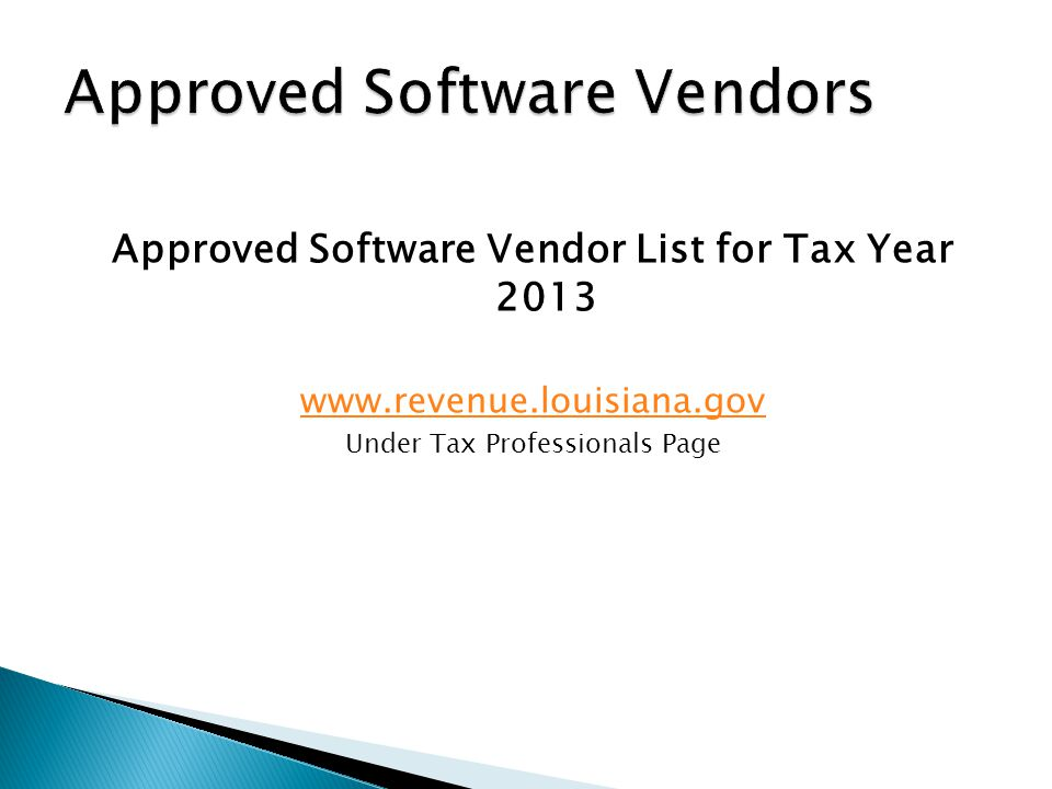 Approved Software Vendor List for Tax Year 2013 www.revenue.louisiana.gov Under Tax Professionals Page