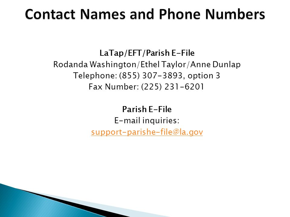 LaTap/EFT/Parish E-File Rodanda Washington/Ethel Taylor/Anne Dunlap Telephone: (855) 307-3893, option 3 Fax Number: (225) 231-6201 Parish E-File E-mail inquiries: support-parishe-file@la.gov