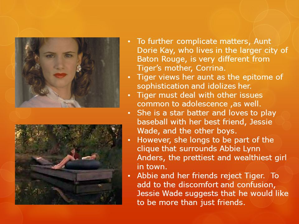 To further complicate matters, Aunt Dorie Kay, who lives in the larger city of Baton Rouge, is very different from Tiger's mother, Corrina.