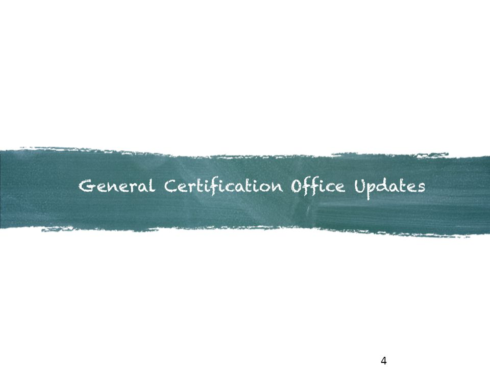 4 General Certification Office Updates