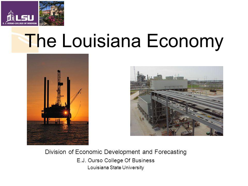 The Louisiana Economy Division of Economic Development and Forecasting E.J.