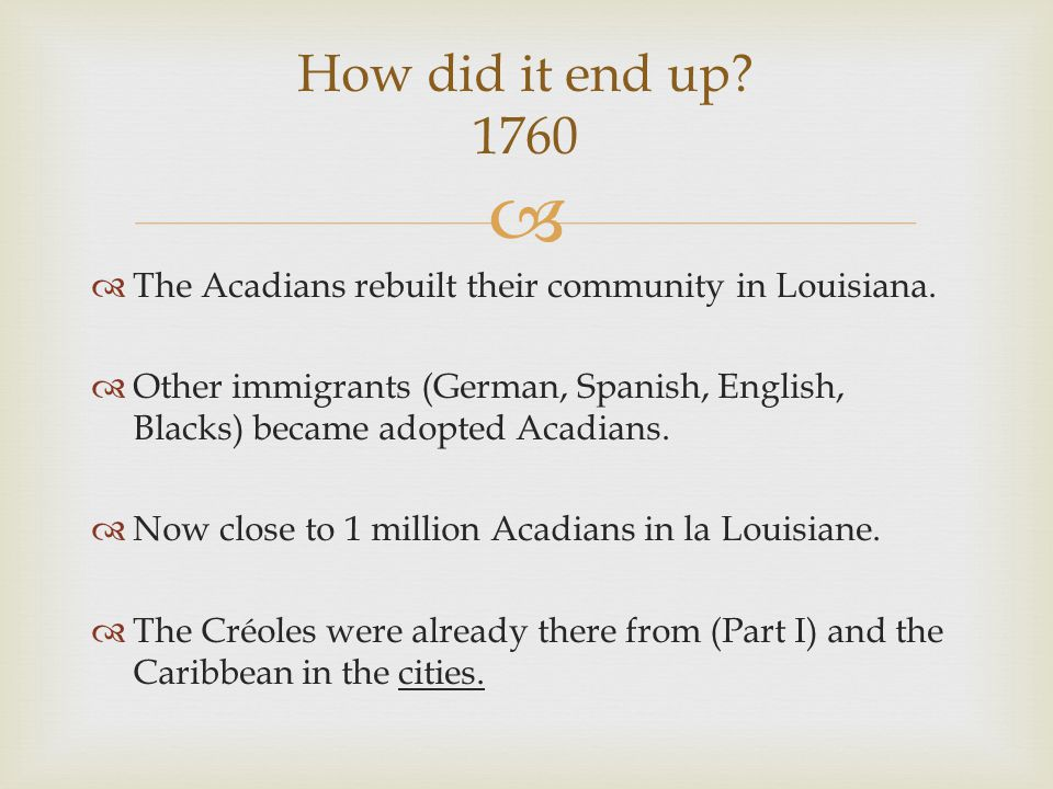   The Acadians rebuilt their community in Louisiana.