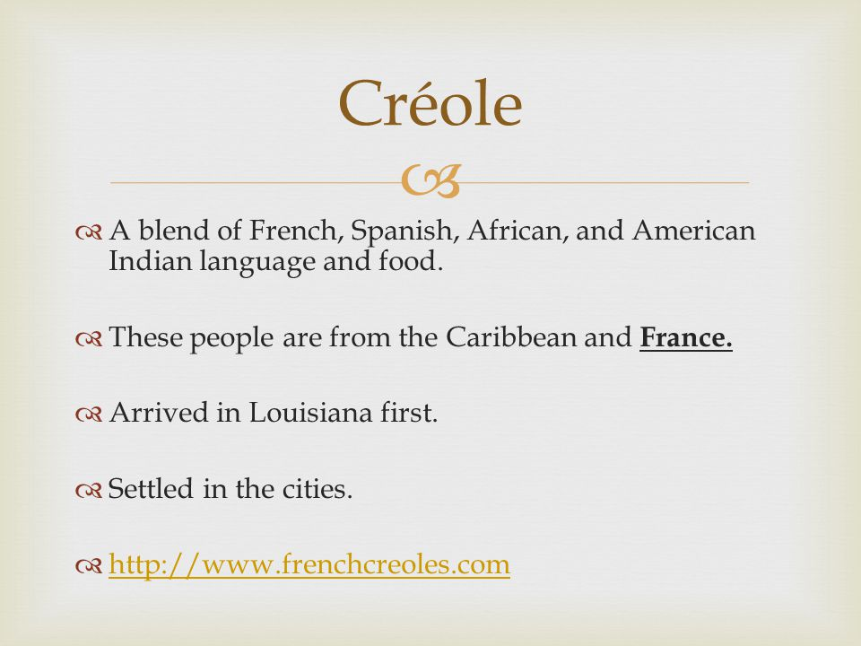   A blend of French, Spanish, African, and American Indian language and food.