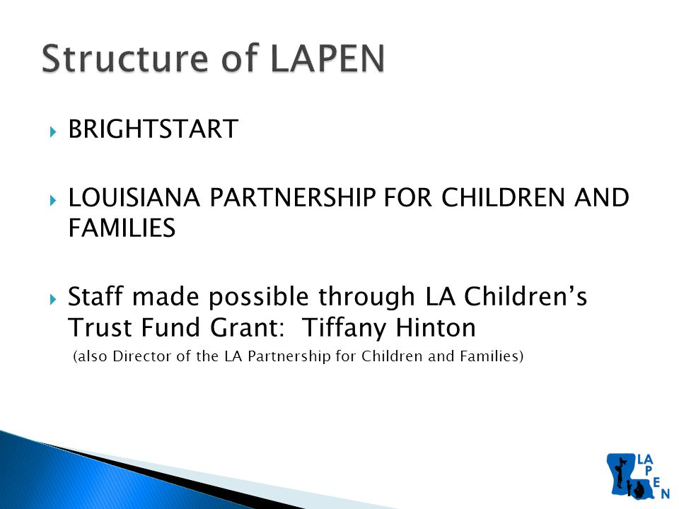  BRIGHTSTART  LOUISIANA PARTNERSHIP FOR CHILDREN AND FAMILIES  Staff made possible through LA Children's Trust Fund Grant: Tiffany Hinton (also Director of the LA Partnership for Children and Families)