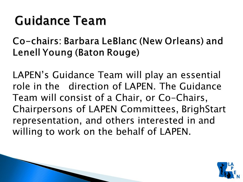 Guidance Team Co-chairs: Barbara LeBlanc (New Orleans) and Lenell Young (Baton Rouge) LAPEN's Guidance Team will play an essential role in the direction of LAPEN.