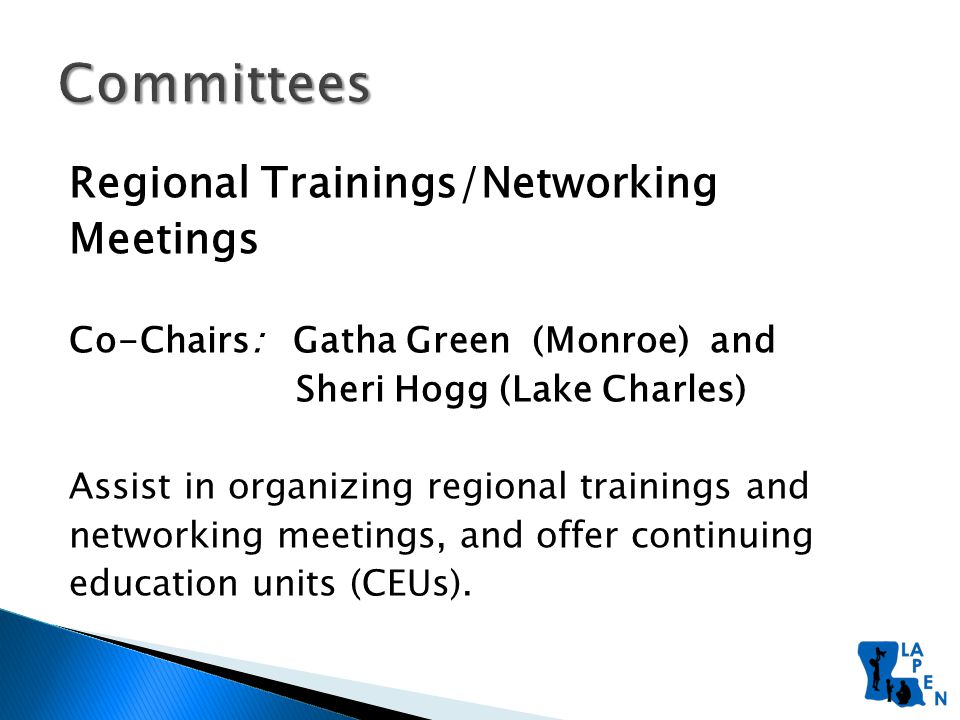 Regional Trainings/Networking Meetings Co-Chairs: Gatha Green (Monroe) and Sheri Hogg (Lake Charles) Assist in organizing regional trainings and networking meetings, and offer continuing education units (CEUs).