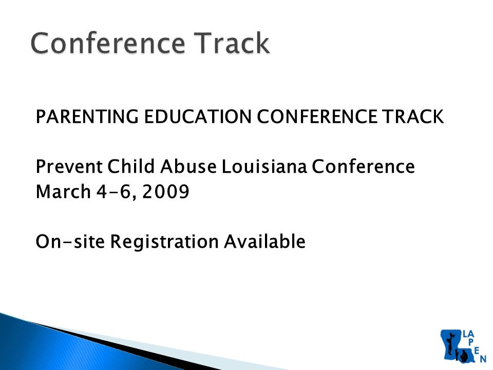 PARENTING EDUCATION CONFERENCE TRACK Prevent Child Abuse Louisiana Conference March 4-6, 2009 On-site Registration Available