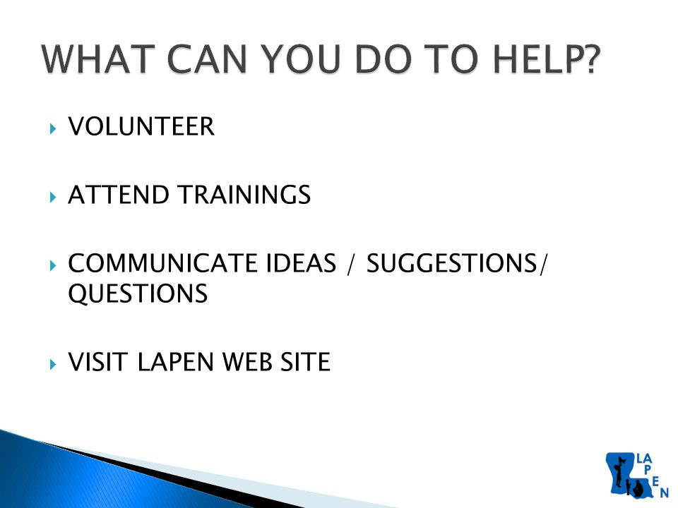  VOLUNTEER  ATTEND TRAININGS  COMMUNICATE IDEAS / SUGGESTIONS/ QUESTIONS  VISIT LAPEN WEB SITE