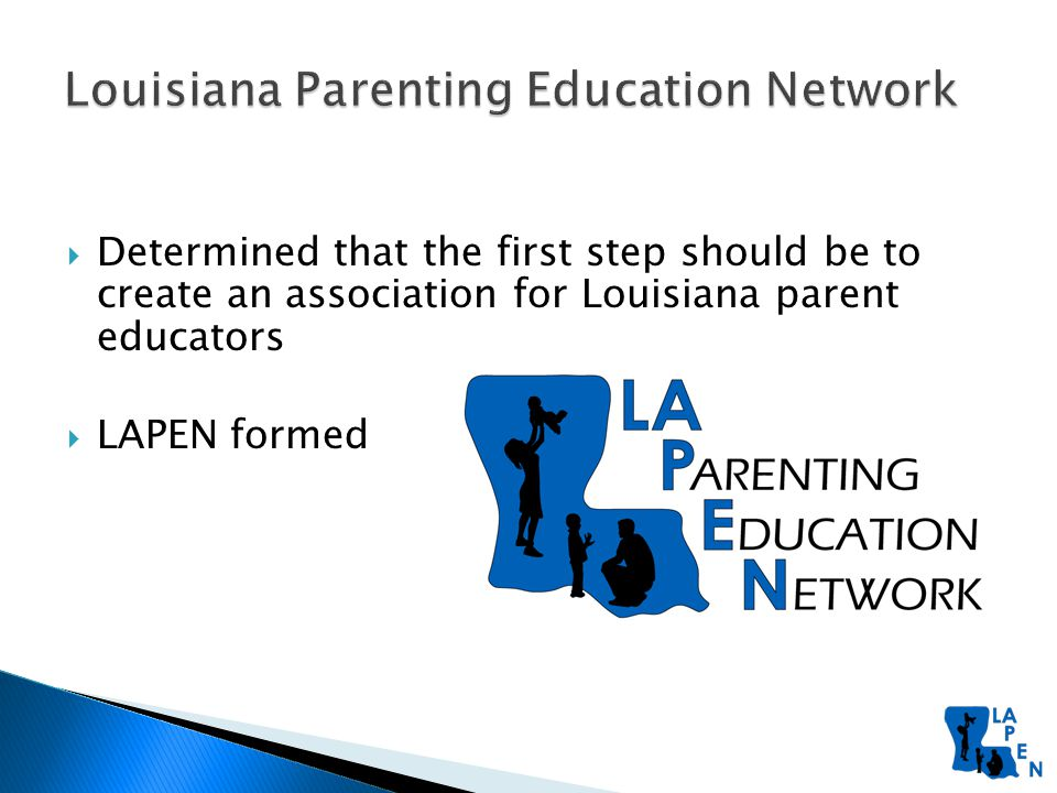  Determined that the first step should be to create an association for Louisiana parent educators  LAPEN formed