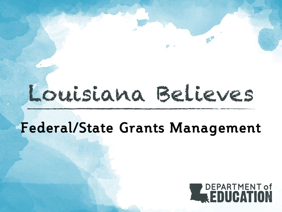 Role of Grants Management Unit  Calculate grant allocations and prepare Grant Award Notifications  10/1 enrollment  Census data  Grant Award Program (GAP)  Monitor and report grant expenditures  Review and approve grant budgets  Technical assistance regarding budget coding and calculations Louisiana Believes 2